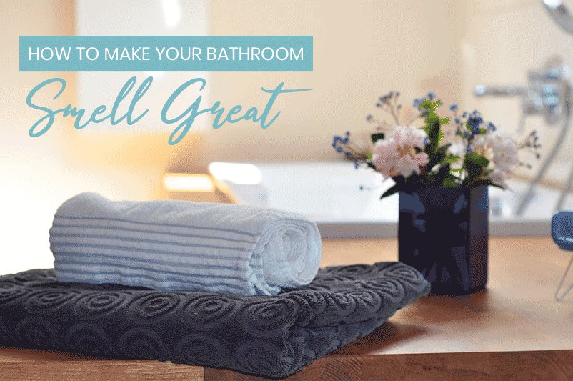 How to Make Your Bathroom Smell Great