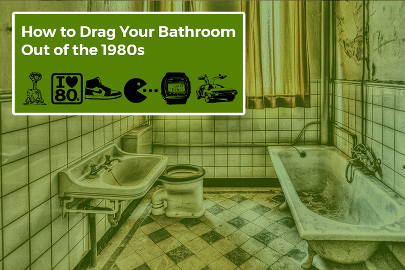 How to Drag Your Bathroom Out of the 1980s
