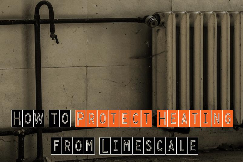 How to Protect Heating from Limescale
