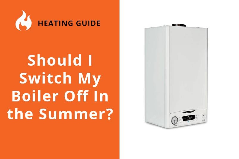 Should I Switch My Boiler Off in the Summer?