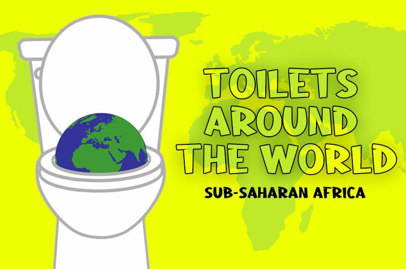 Toilets Around the World | Sub-Saharan Africa
