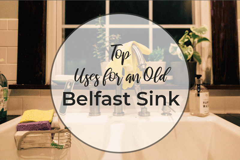 Top Uses for an Old Belfast Sink