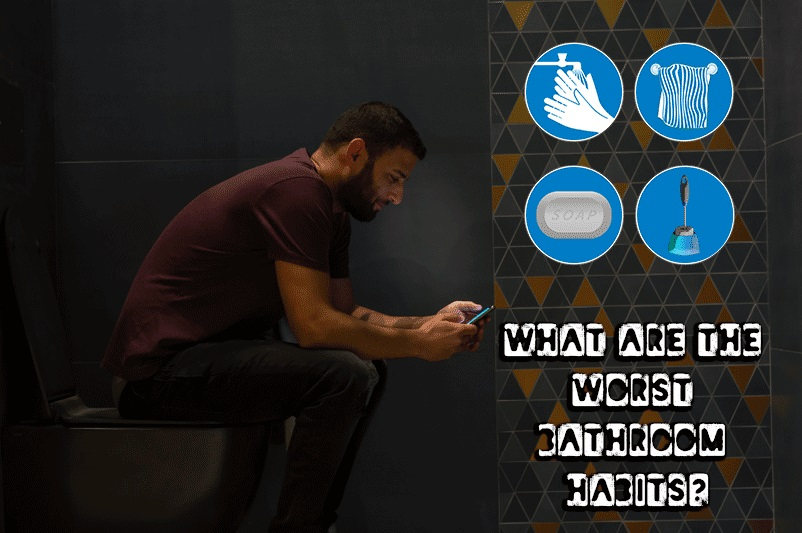What are the Worst Bathroom Habits?